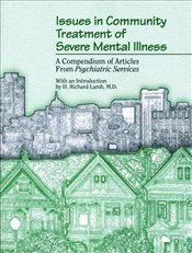 Issues in Community Treatment of Severe Mental Illness: A Compendium of Articles from Psychiatric Se - Association, American Psychiatric