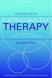 Practice of Electroconvulsive Therapy: Recommendations for Treatment, Training, and Privileging (Tas - Association, American Psychiatric