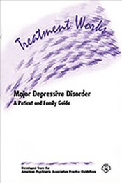 Treatment Works for Major Depressive Disorder: A Patient and Family Guide - Association, American Psychiatric