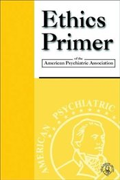 Ethics Primer of the American Psychiatric Association - Association, American Psychiatric