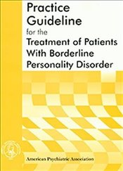 American Psychiatric Association Practice Guideline for the Treatment of Patients with Borderline Pe - Association, American Psychiatric