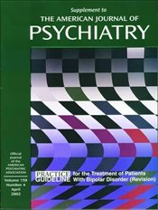 American Psychiatric Association Practice Guidelines for the Treatment of Patients with Bipolar Diso - Association, American Psychiatric