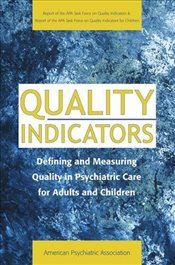 Quality Indicators: Defining and Measuring Quality in Psychiatric Care for Adults and Children (Repo - Association, American Psychiatric