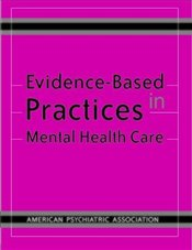 Evidence-Based Practices in Mental Health Care - Association, American Psychiatric