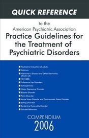 Quick Reference to the American Psychiatric Association Practice Guidelines for the Treatment of Psy - Association, American Psychiatric