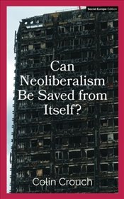 Can Neoliberalism Be Saved from Itself? - Crouch, Colin