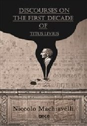 Discourses on the First Decade of Titus Livius - Machiavelli, Niccolo