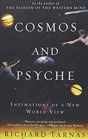 Cosmos and Psyche : Intimations of a New World View - Tarnas, Richard