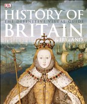 History of Britain & Ireland : The Definitive Visual Guide - DK,