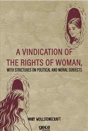 A Vindication Of The Rights Of Woman, With Strictures On Political And Moral Subjects - Wollstonecraft, Mary