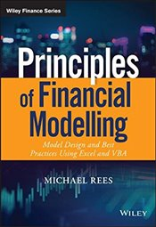 Principles of Financial Modelling : Model Design and Best Practices Using Excel and VBA  - Rees, Michael