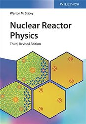 Nuclear Reactor Physics - Stacey, Weston M.
