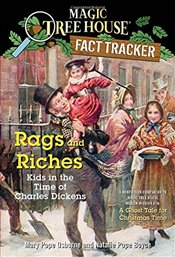 Rags and Riches: Kids in the Time of Charles Dickens: A Nonfiction Companion to a Ghost Tale for Chr - Osborne, Mary Pope