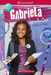 Gabriela Speaks Out (American Girl: Girl of the Year 2017, Book 2) - Harris, Teresa E