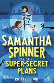 Samantha Spinner and the Super-Secret Plans - Ginns, Russell