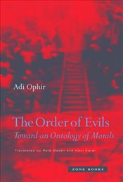 Order of Evils : Toward an Ontology of Morals - Ophir, Adi