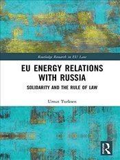 EU Energy Relations With Russia : Solidarity and the Rule of Law - Turksen, Umut