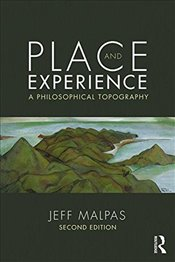 Place and Experience : A Philosophical Topography - Malpas, Jeff