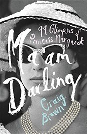 Ma'am Darling : 99 Glimpses of Princess Margaret - Brown, Craig