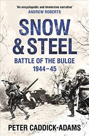 Snow and Steel : Battle of the Bulge 1944-45 - Caddick-Adams, Peter