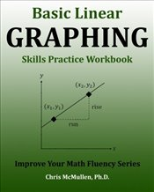 Basic Linear Graphing Skills Practice Workbook: Plotting Points, Straight Lines, Slope, y-Intercept  - McMullen, Chris