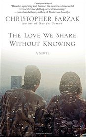 Love We Share Without Knowing - Barzak, Christopher