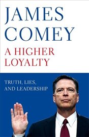 Higher Loyalty : Truth, Lies, and Leadership - Comey, James