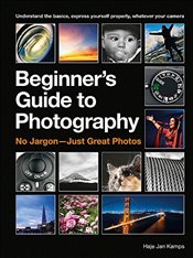 Beginners Guide to Photography : Capturing the Moment Every Time, Whatever Camera You Have - Kamps, Haje Jan