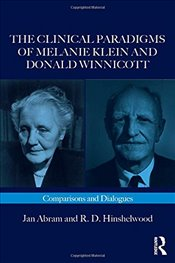 Clinical Paradigms of Melanie Klein and Donald Winnicott: Comparisons and Dialogues - Abram, Jan