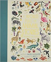 World Full of Animal Stories: 50 Favourite Animal Folk Tales, Myths and Legends - McAllister, Angela