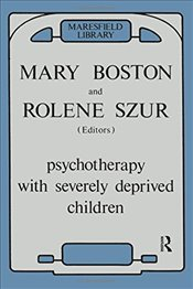 Psychotherapy with Severely Deprived Children (Maresfield Library) - Boston, Mary