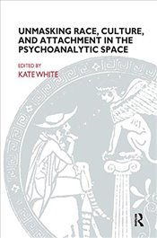 Unmasking Race, Culture, and Attachment in the Psychoanalytic Space (John Bowlby Memorial Lecture) - White, Kate