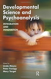 Developmental Science and Psychoanalysis: Integration and Innovation: Celebrating the Renewal of the - Fonagy, Peter