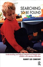 Searching to be Found: Understanding and Helping Adopted and Looked After Children with Attention Di - Comfort, Randy Lee