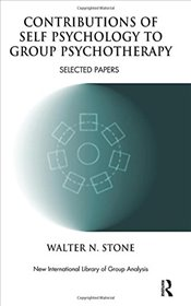 Contributions of Self Psychology to Group Psychotherapy: Selected Papers (The New International Libr - Stone, Walter N.