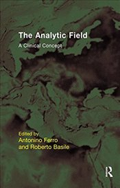 Analytic Field: A Clinical Concept (EFPP Series (European Federation for Psychoanalytic Psychotherap - Basile, Roberto