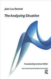 Analyzing Situation (The International Psychoanalytical Association Psychoanalytic Ideas and Applica - Donnet, Jean-Luc