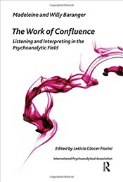 Work of Confluence: Listening and Interpreting in the Psychoanalytic Field (The International Psycho - Baranger, Madeleine