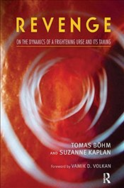 Revenge: On the Dynamics of a Frightening Urge and its Taming - Bohm, Tomas