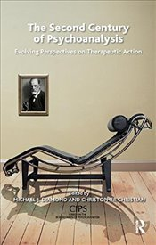 Second Century of Psychoanalysis: Evolving Perspectives on Therapeutic Action (CIPS Confederation of - Christian, Christopher
