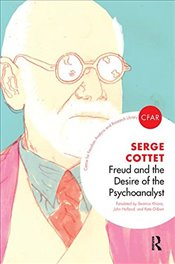 Freud and the Desire of the Psychoanalyst (Centre for Freudian Analysis and Research Library) - Cottet, Serge