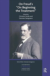 "On Freuds ""On Beginning the Treatment"" (IPA Contemporary Freud: Turning Points & Critical Issues) - Saragnano, Gennaro"