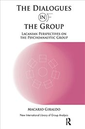 Dialogues in and of the Group: Lacanian Perspectives on the Psychoanalytic Group (The New Internatio - Giraldo, Macario