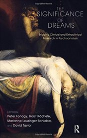 Significance of Dreams: Bridging Clinical and Extraclinical Research in Psychoanalysis (Developments - Fonagy, Peter