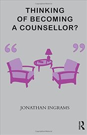 Thinking of Becoming a Counsellor? - Ingrams, Jonathan