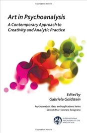 Art in Psychoanalysis: A Contemporary Approach to Creativity and Analytic Practice (The Internationa - Goldstein, Gabriela