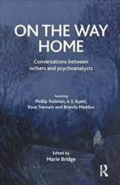 On the Way Home: Conversations Between Writers and Psychoanalysts - Bridge, Marie