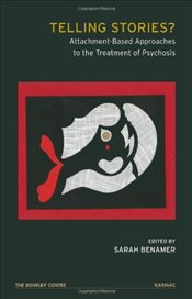 Telling Stories?: Attachment-Based Approaches to the Treatment of Psychosis - Benamer, Sarah