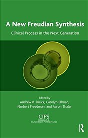 New Freudian Synthesis: Clinical Process in the Next Generation (CIPS Confederation of Independent P - Druck, Andrew B.