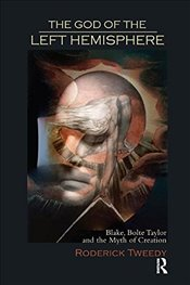 God of the Left Hemisphere: Blake, Bolte Taylor and the Myth of Creation - Tweedy, Roderick